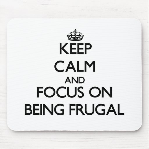 Keep Calm and focus on Being Frugal Mouse Pads