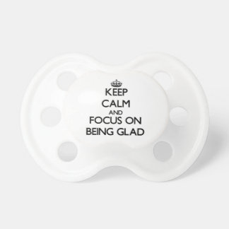 Keep Calm and focus on Being Glad Baby Pacifier
