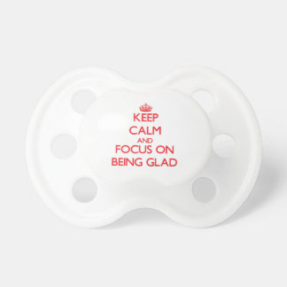 Keep Calm and focus on Being Glad Baby Pacifiers