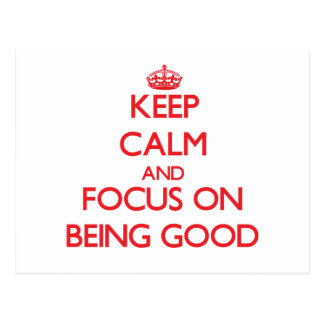 Keep Calm and focus on Being Good Postcards