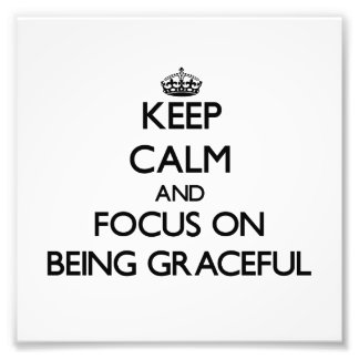 Keep Calm and focus on Being Graceful Photo Art