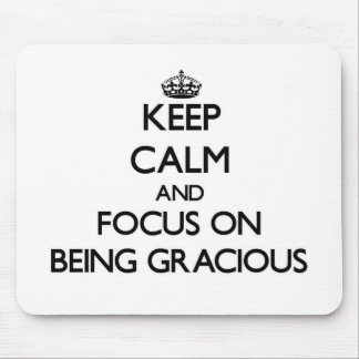 Keep Calm and focus on Being Gracious Mouse Pads