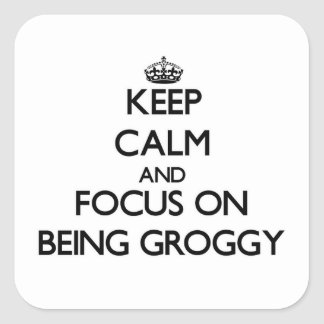 Keep Calm and focus on Being Groggy Sticker