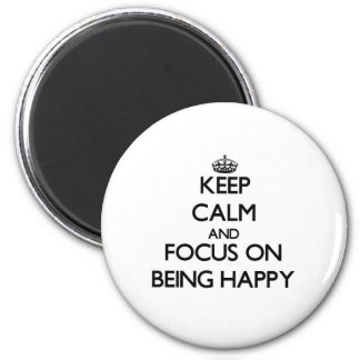 Keep Calm and focus on Being Happy 2 Inch Round Magnet