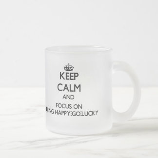 Keep Calm and focus on Being Happy-Go-Lucky 10 Oz Frosted Glass Coffee Mug