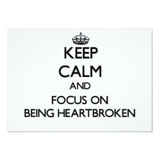 Keep Calm and focus on Being Heartbroken 5x7 Paper Invitation Card