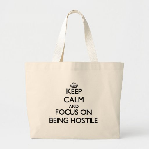Keep Calm and focus on Being Hostile Tote Bags