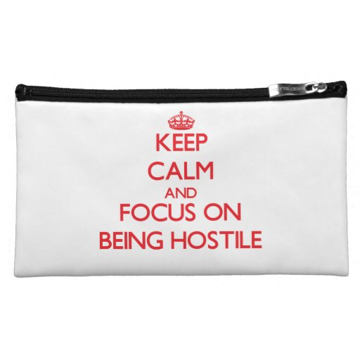 Keep Calm and focus on Being Hostile Cosmetics Bags