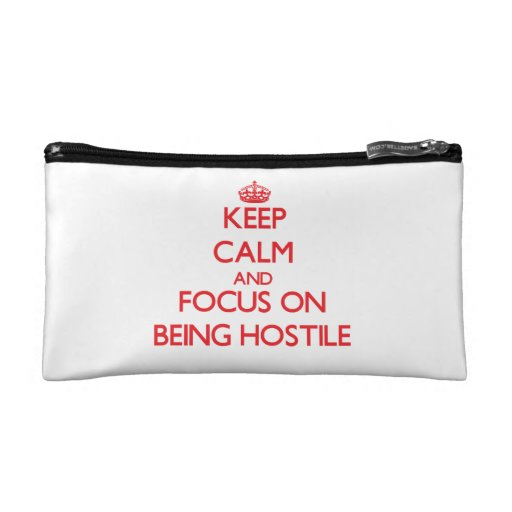 Keep Calm and focus on Being Hostile Cosmetic Bags
