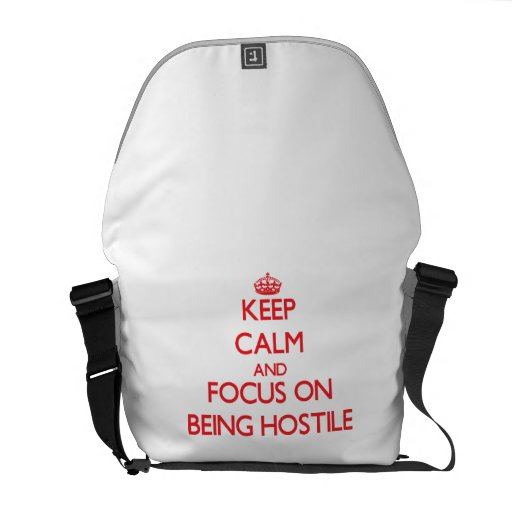 Keep Calm and focus on Being Hostile Courier Bag