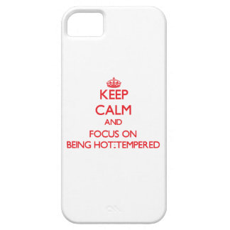 Keep Calm and focus on Being Hot-Tempered iPhone 5 Cover