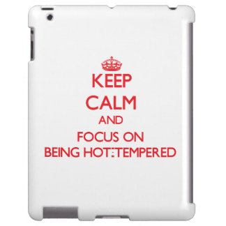 Keep Calm and focus on Being Hot-Tempered
