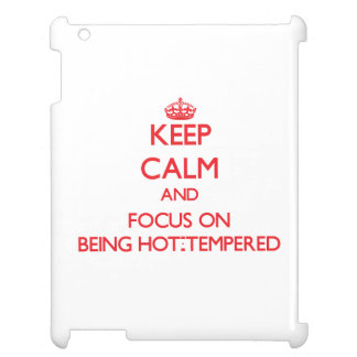 Keep Calm and focus on Being Hot-Tempered Cover For The iPad 2 3 4