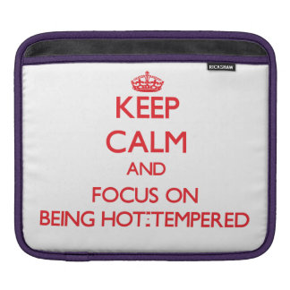 Keep Calm and focus on Being Hot-Tempered iPad Sleeves