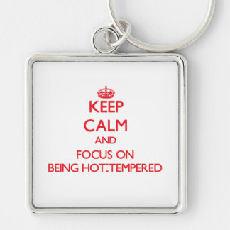 Keep Calm and focus on Being Hot-Tempered Keychain