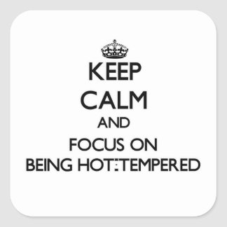 Keep Calm and focus on Being Hot-Tempered Square Stickers