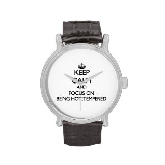 Keep Calm and focus on Being Hot-Tempered Wristwatches