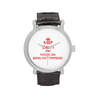 Keep Calm and focus on Being Hot-Tempered Watch
