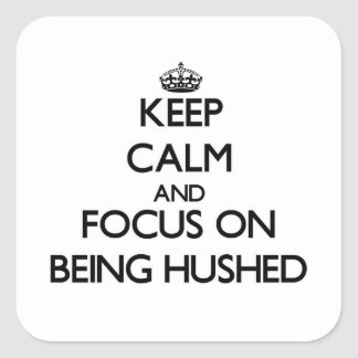 Keep Calm and focus on Being Hushed Square Stickers