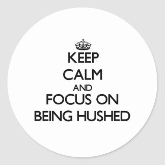 Keep Calm and focus on Being Hushed Stickers