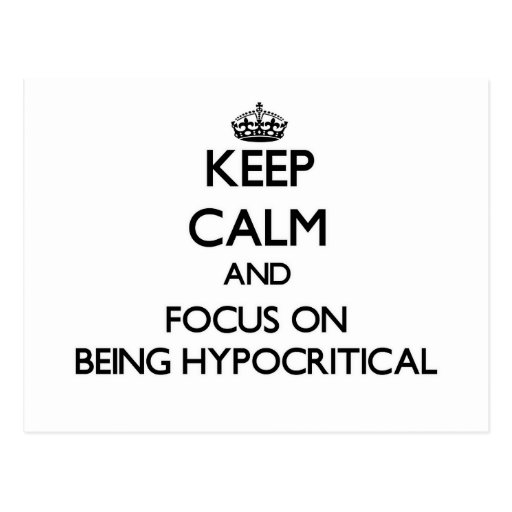 Keep Calm and focus on Being Hypocritical Postcards