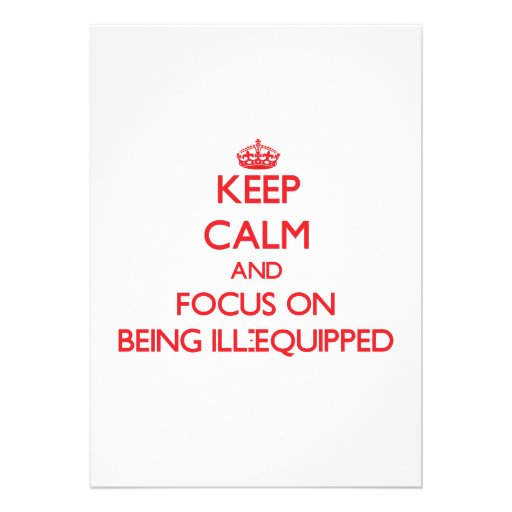 Keep Calm and focus on Being Ill-Equipped Invite