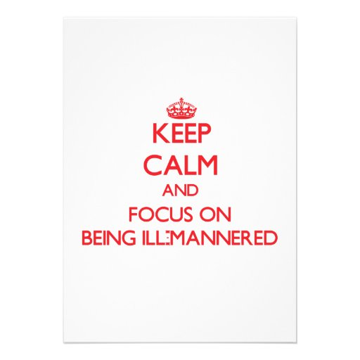 Keep Calm and focus on Being Ill-Mannered Invitation