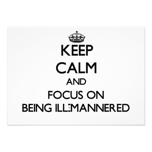 Keep Calm and focus on Being Ill-Mannered Custom Announcements
