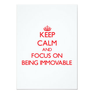 Keep Calm and focus on Being Immovable Invites