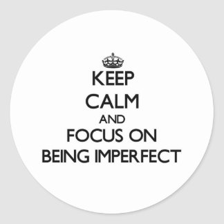 Keep Calm and focus on Being Imperfect Round Sticker