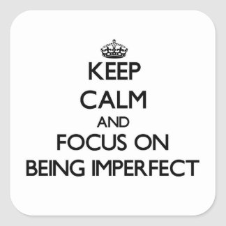 Keep Calm and focus on Being Imperfect Stickers