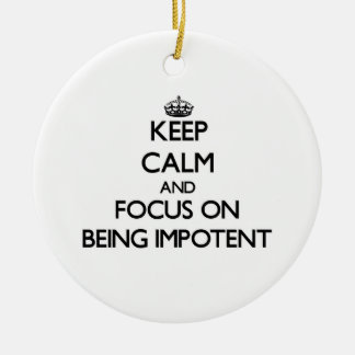 Keep Calm and focus on Being Impotent Double-Sided Ceramic Round Christmas Ornament