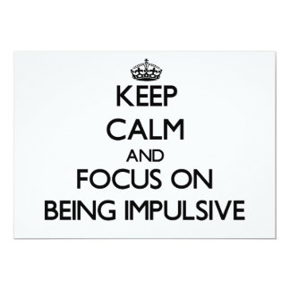 Keep Calm and focus on Being Impulsive 5x7 Paper Invitation Card