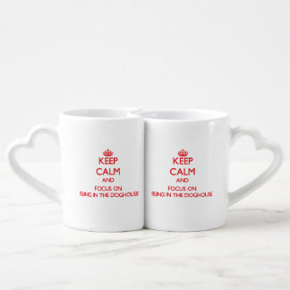 Keep Calm and focus on Being In The Doghouse Lovers Mugs