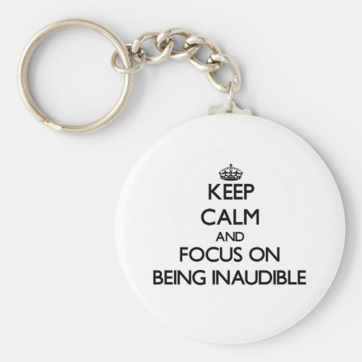 Keep Calm and focus on Being Inaudible Keychains