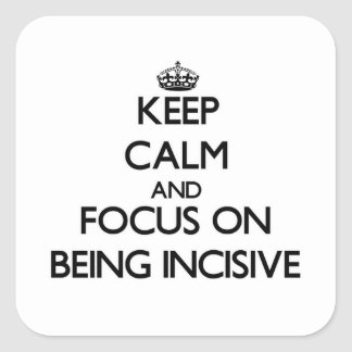 Keep Calm and focus on Being Incisive Square Sticker
