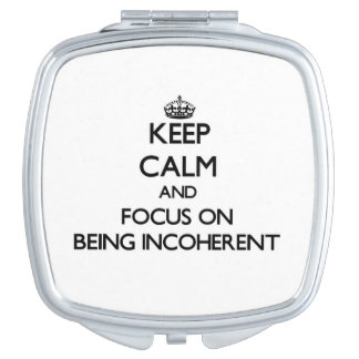 Keep Calm and focus on Being Incoherent Vanity Mirrors