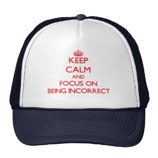 Keep Calm and focus on Being Incorrect Trucker Hat