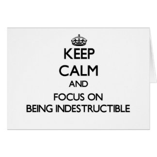 Keep Calm and focus on Being Indestructible Stationery Note Card