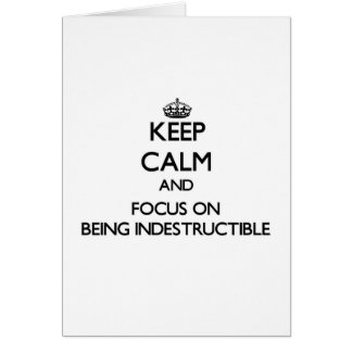 Keep Calm and focus on Being Indestructible Greeting Card