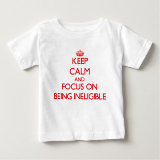 Keep Calm and focus on Being Ineligible Shirt