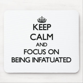 Keep Calm and focus on Being Infatuated Mouse Pad
