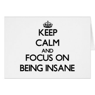 Keep Calm and focus on Being Insane Stationery Note Card