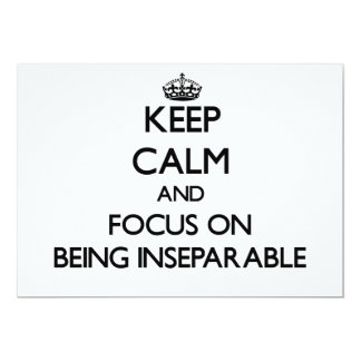 """Keep Calm and focus on Being Inseparable 5"""" X 7"""" Invitation Card"""