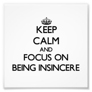 Keep Calm and focus on Being Insincere Photograph