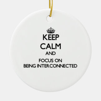 Keep Calm and focus on Being Interconnected Double-Sided Ceramic Round Christmas Ornament