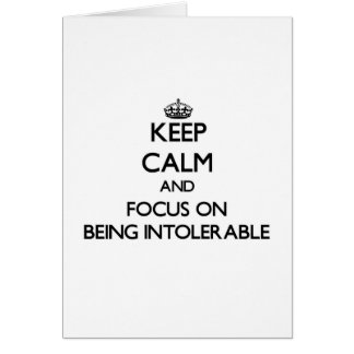 Keep Calm and focus on Being Intolerable Greeting Card