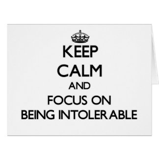 Keep Calm and focus on Being Intolerable Greeting Cards