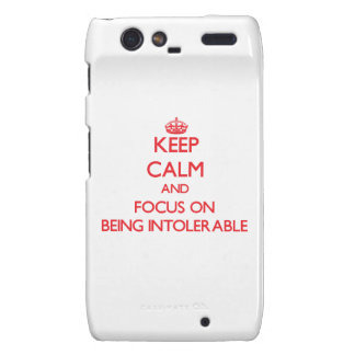 Keep Calm and focus on Being Intolerable Motorola Droid RAZR Case