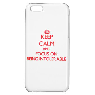 Keep Calm and focus on Being Intolerable Cover For iPhone 5C